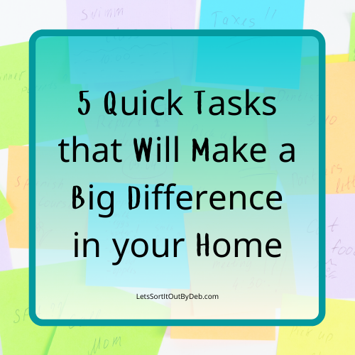 5 Quick Tasks that will make a big difference in your home